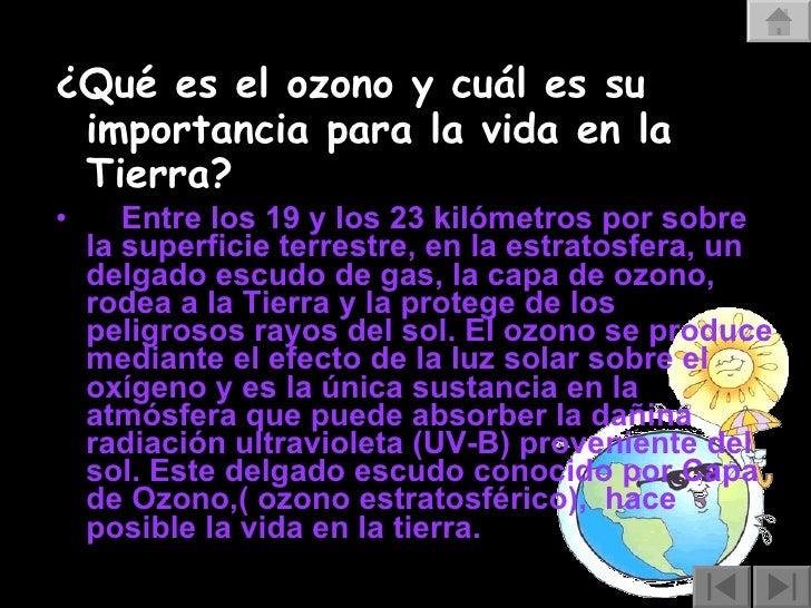 <ul><li>¿Qué es el ozono y cuál es su importancia para la vida en la Tierra? </li></ul><ul><li>  Entre los 19 y los 23 ...