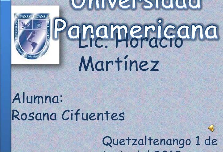 Lic. Horacio         MartínezAlumna:Rosana Cifuentes            Quetzaltenango 1 de
