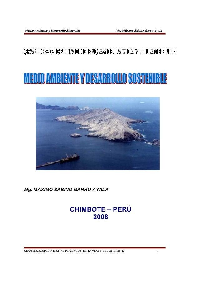 Medio Ambiente y Desarrollo Sostenible Mg. Máximo Sabino Garro Ayala Mg. MÁXIMO SABINO GARRO AYALA CHIMBOTE – PERÚ 2008 GR...