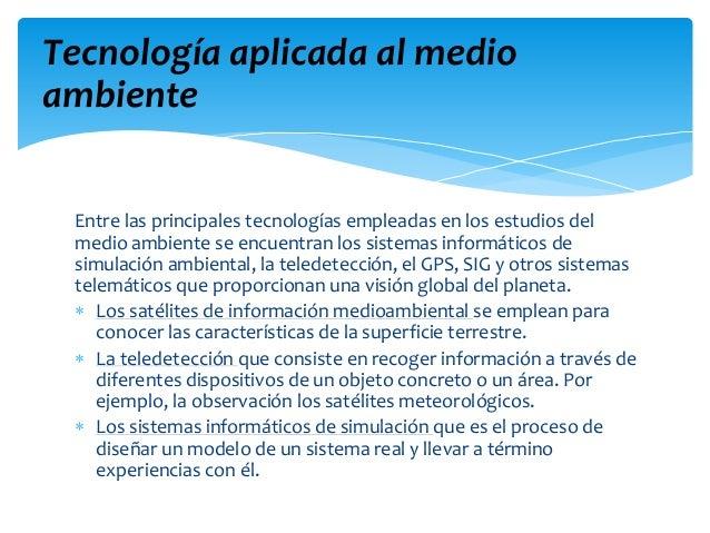 Entre las principales tecnologías empleadas en los estudios del medio ambiente se encuentran los sistemas informáticos de ...