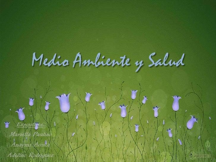 Medio Ambiente y Salud<br />Expositores:<br />Mariella Paulino<br />Anaymi Acosta<br />Adelino Rodríguez<br />
