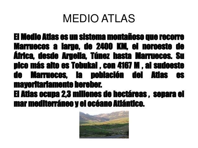 MEDIO ATLAS El Medio Atlas es un sistema montañoso que recorre Marruecos a largo, de 2400 KM, el noroeste de África, desde...