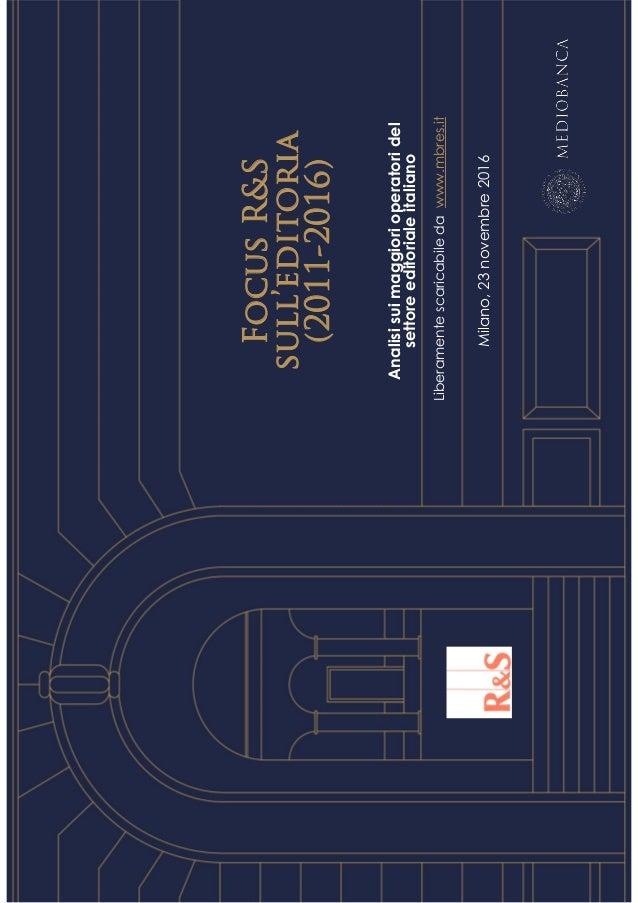 FocusR&S sull'editoria (2011-2016) Milano,23novembre2016 Analisisuimaggiorioperatoridel settoreeditorialeitaliano Liberame...