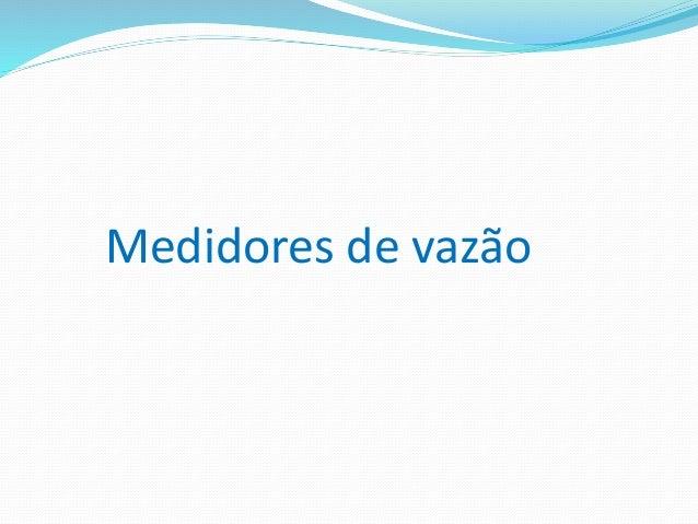Medidores de vazão