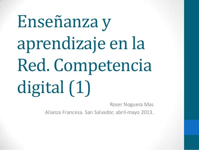 Enseñanza yaprendizaje en laRed. Competenciadigital (1)                               Roser Noguera Mas   Alianza Francesa...