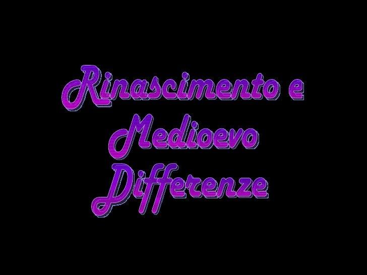 Rinascimento e  Medioevo Differenze