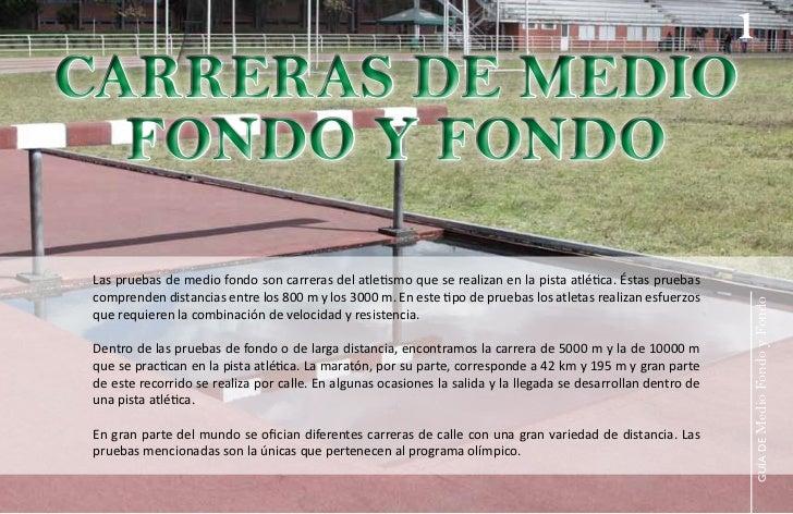 1CARRERAS DE MEDIO  FONDO Y FONDOLas pruebas de medio fondo son carreras del atletismo que se realizan en la pista atlétic...