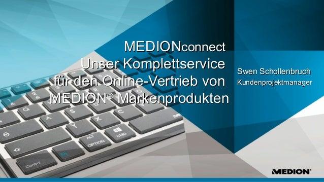MEDION AG Präsentationsname MEDIONMEDIONconnectconnect Unser KomplettserviceUnser Komplettservice für den Online-Vertrieb ...
