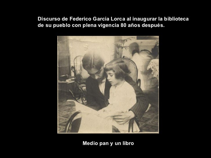 Discurso de Federico García Lorca al inaugurar la biblioteca de su pueblo con plena vigencia 80 años después.  Medio pan y...