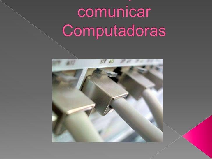 Normas para comunicar Computadoras<br />
