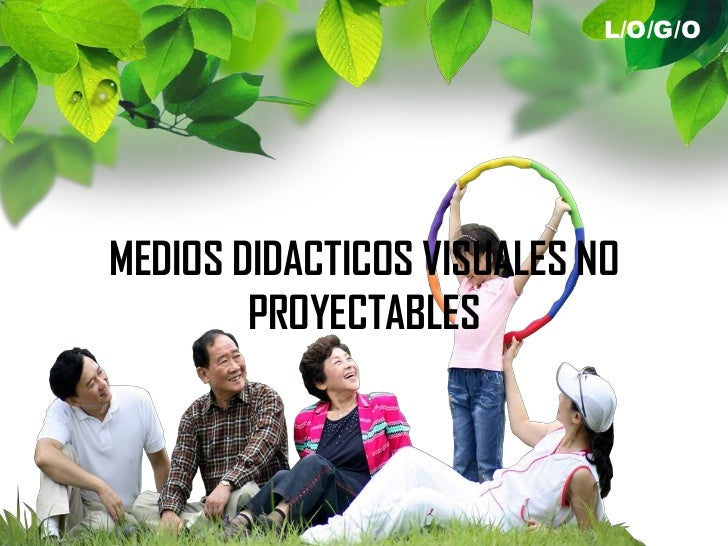 L/O/G/OMEDIOS DIDACTICOS VISUALES NO        PROYECTABLES