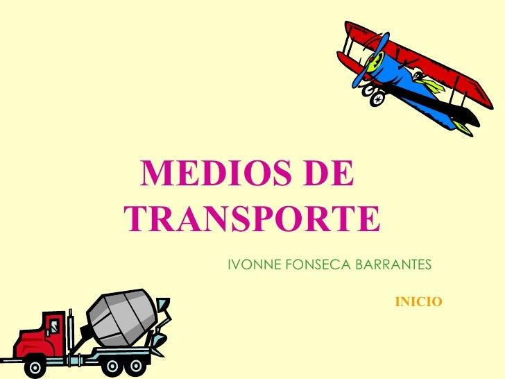 MEDIOS DE  TRANSPORTE   IVONNE FONSECA BARRANTES     INICIO