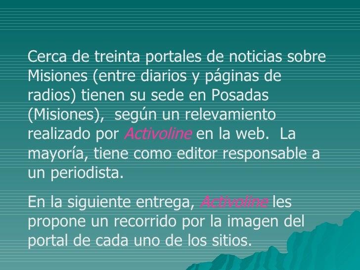 Cerca de treinta portales de noticias sobre Misiones (entre diarios y páginas de radios) tienen su sede en Posadas (Mision...