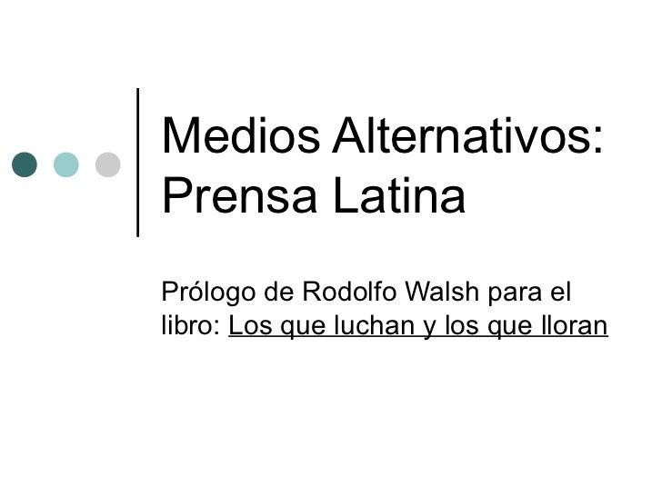 Medios Alternativos:Prensa LatinaPrólogo de Rodolfo Walsh para ellibro: Los que luchan y los que lloran