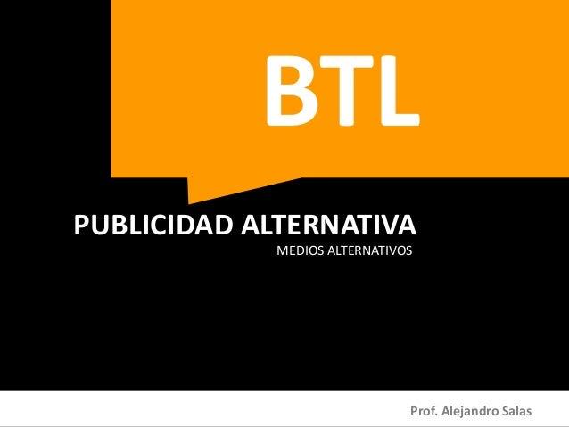 BTL PUBLICIDAD ALTERNATIVA MEDIOS ALTERNATIVOS  Prof. Alejandro Salas