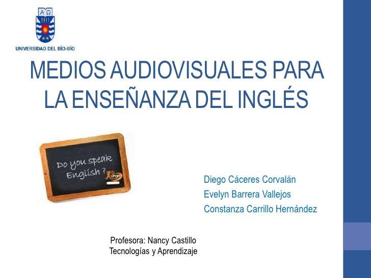 MEDIOS AUDIOVISUALES PARA LA ENSEÑANZA DEL INGLÉS                                  Diego Cáceres Corvalán                 ...
