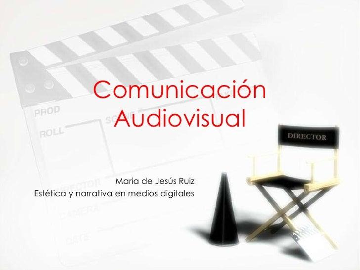 Comunicaci ón Audiovisual Maria de Jesús Ruiz Est ética y narrativa en medios digitales