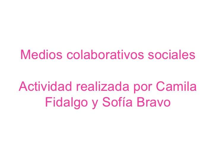 Medios colaborativos socialesActividad realizada por Camila     Fidalgo y Sofía Bravo