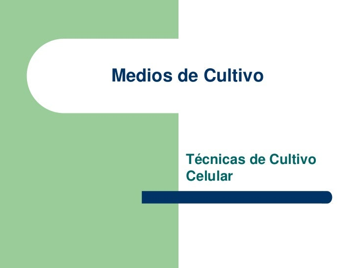 Medios de Cultivo        Técnicas de Cultivo        Celular