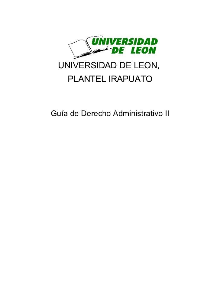 UNIVERSIDAD DE LEON,    PLANTEL IRAPUATOGuía de Derecho Administrativo II