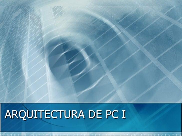 ARQUITECTURA DE PC I