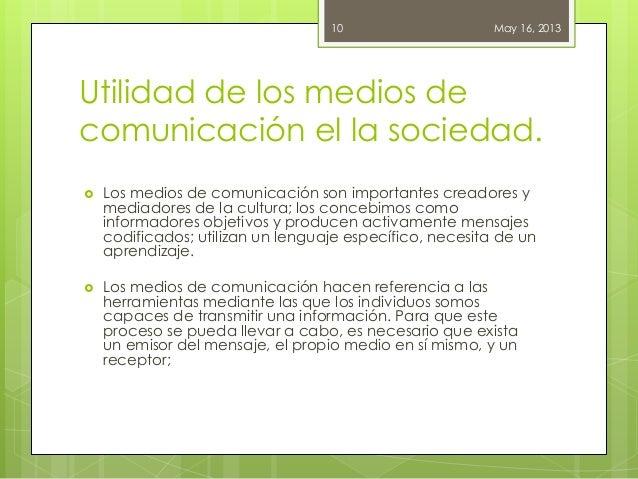 Utilidad de los medios decomunicación el la sociedad. Los medios de comunicación son importantes creadores ymediadores de...