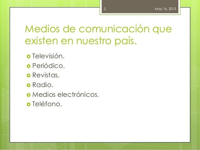 Medios de comunicación queexisten en nuestro país. Televisión. Periódico. Revistas. Radio. Medios electrónicos. Telé...