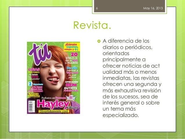 Revista.May 16, 20136 A diferencia de losdiarios o periódicos,orientadosprincipalmente aofrecer noticias de actualidad má...