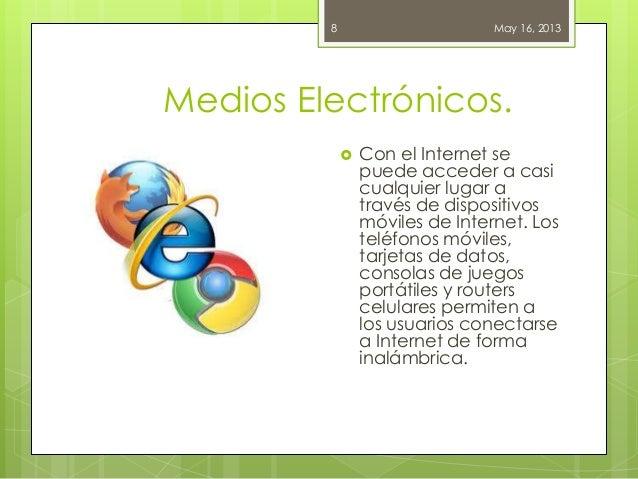 Medios Electrónicos.May 16, 20138 Con el Internet sepuede acceder a casicualquier lugar através de dispositivosmóviles de...
