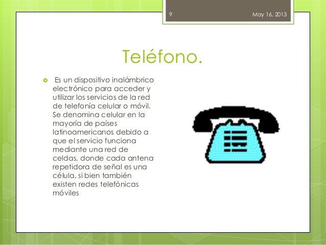 Teléfono.May 16, 20139 Es un dispositivo inalámbricoelectrónico para acceder yutilizar los servicios de la redde telefoní...