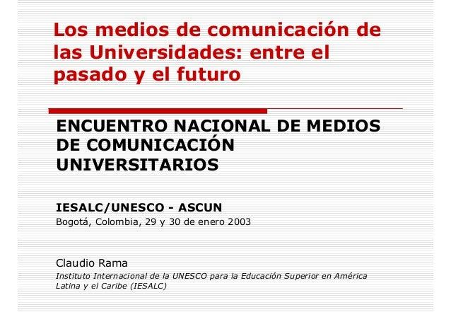 Los medios de comunicación de las Universidades: entre el pasado y el futuro ENCUENTRO NACIONAL DE MEDIOS DE COMUNICACIÓN ...