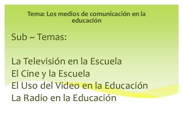 Sub ~ Temas: La Televisión en la Escuela El Cine y la Escuela El Uso del Video en la Educación La Radio en la Educación Te...