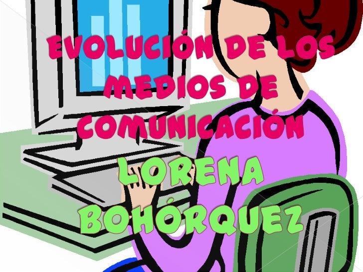 Evolución de los medios de comunicaciónLorena Bohórquez<br />