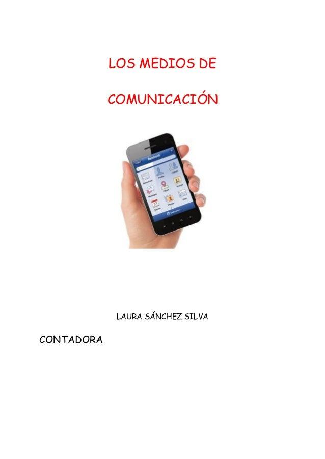 LOS MEDIOS DE COMUNICACIÓN LAURA SÁNCHEZ SILVA CONTADORA