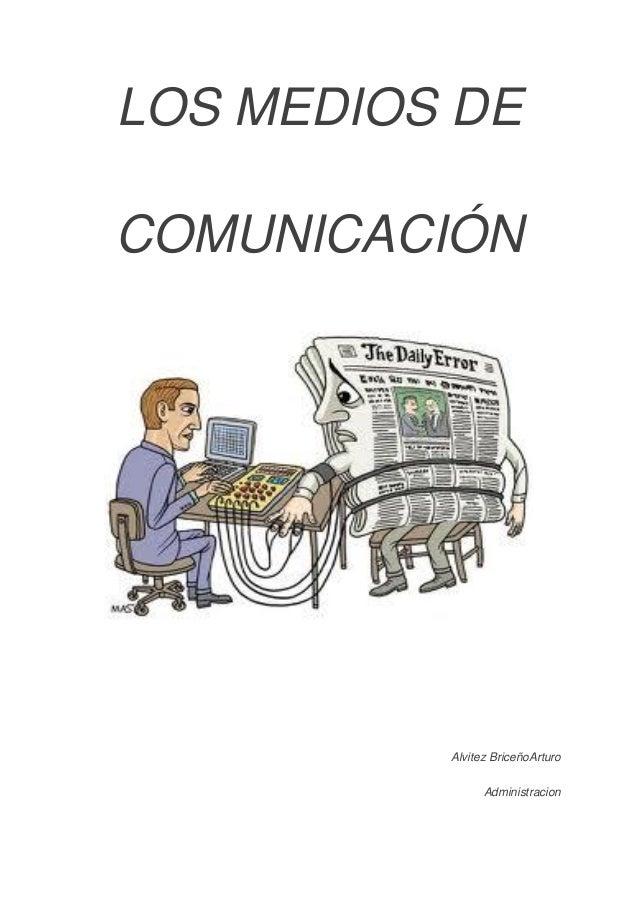 LOS MEDIOS DE COMUNICACIÓN Alvitez BriceñoArturo Administracion