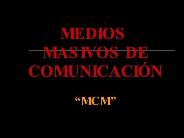 """MEDIOS  MASIVOS DE COMUNICACIÓN """"MCM"""""""