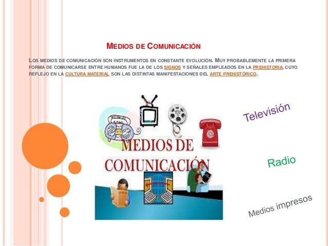 MEDIOS DE COMUNICACIÓN LOS MEDIOS DE COMUNICACIÓN SON INSTRUMENTOS EN CONSTANTE EVOLUCIÓN. MUY PROBABLEMENTE LA PRIMERA FO...