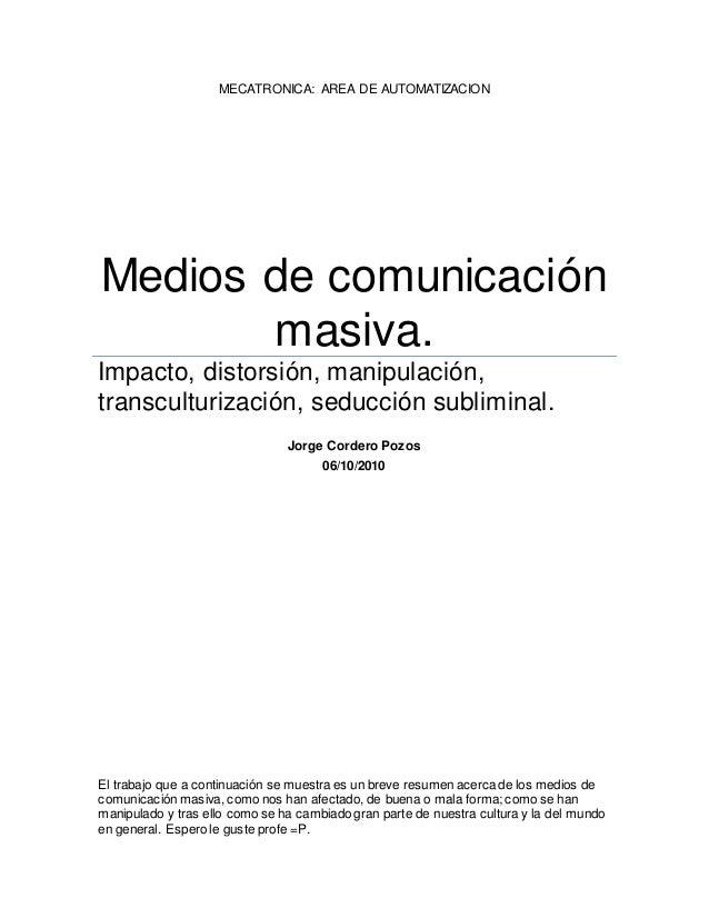 MECATRONICA: AREA DE AUTOMATIZACION Medios de comunicación masiva. Impacto, distorsión, manipulación, transculturización, ...