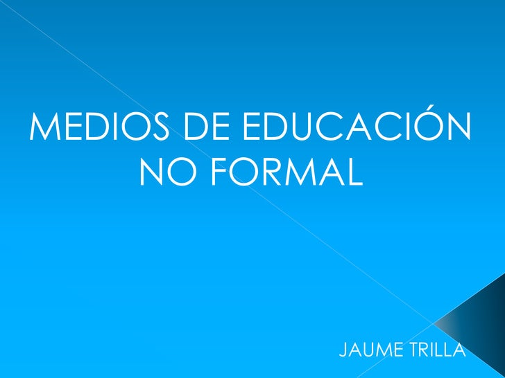 MEDIOS DE EDUCACIÓN NO FORMAL<br />JAUME TRILLA<br />