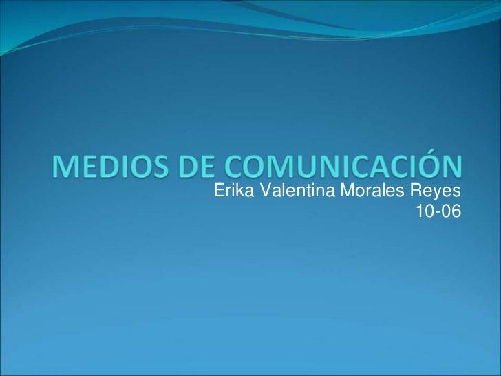 Erika Valentina Morales Reyes<br />10-06 <br />