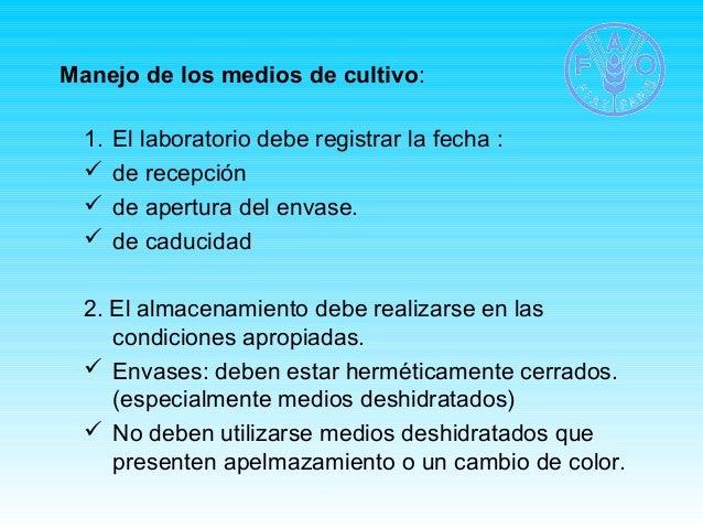 Manejo de los medios de cultivo:  1. El laboratorio debe registrar la fecha :   de recepción   de apertura del envase.  ...