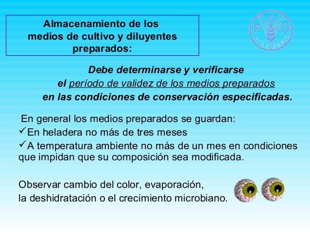 Almacenamiento de los  medios de cultivo y diluyentes  preparados:  Debe determinarse y verificarse  el período de validez...