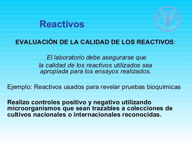 Reactivos  EVALUACIÓN DE LA CALIDAD DE LOS REACTIVOS:  El laboratorio debe asegurarse que  la calidad de los reactivos uti...
