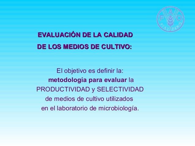 EVALUACIÓN DDEE LLAA CCAALLIIDDAADD  DDEE LLOOSS MMEEDDIIOOSS DDEE CCUULLTTIIVVOO::  El objetivo es definir la:  metodolog...