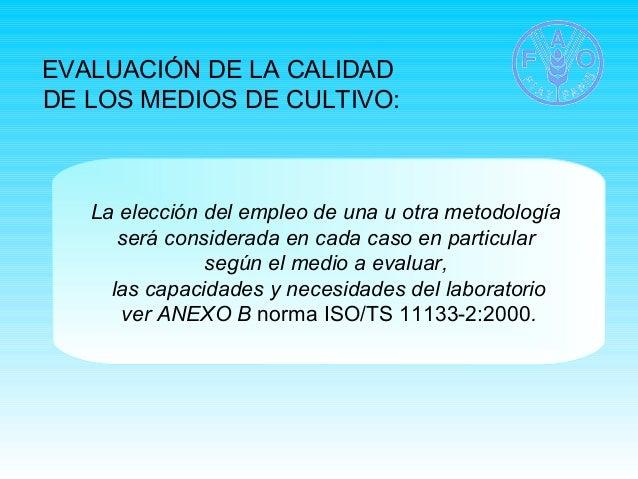 EVALUACIÓN DE LA CALIDAD  DE LOS MEDIOS DE CULTIVO:  La elección del empleo de una u otra metodología  será considerada en...
