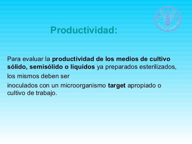 Productividad:  Para evaluar la productividad de los medios de cultivo  sólido, semisólido o líquidos ya preparados esteri...