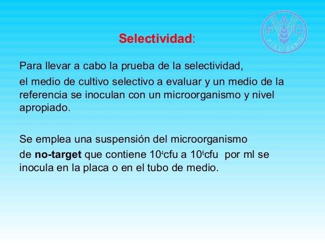 Selectividad:  Para llevar a cabo la prueba de la selectividad,  el medio de cultivo selectivo a evaluar y un medio de la ...