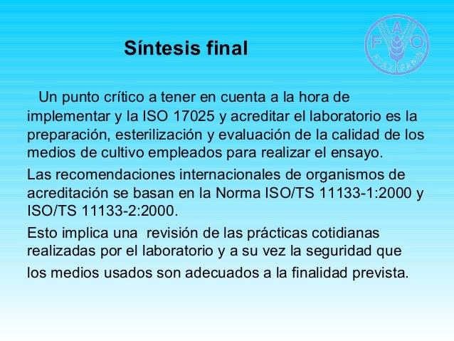 Síntesis final  Un punto crítico a tener en cuenta a la hora de  implementar y la ISO 17025 y acreditar el laboratorio es ...