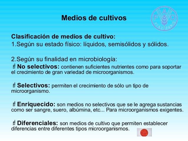 Medios de cultivos  Clasificación de medios de cultivo:  1.Según su estado físico: líquidos, semisólidos y sólidos.  2.Seg...