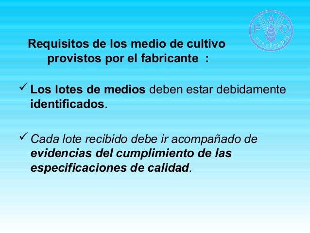 Requisitos de los medio de cultivo  provistos por el fabricante :  Los lotes de medios deben estar debidamente  identific...
